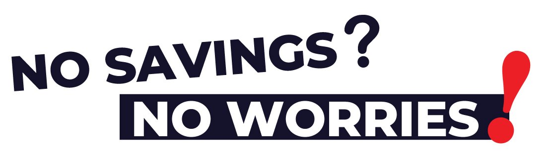 No savings, no worries
